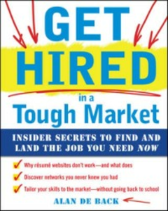 Ebook in inglese Get Hired in a Tough Market: Insider Secrets for Finding and Landing the Job You Need Now Back, Alan De
