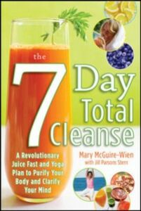 Foto Cover di Seven-Day Total Cleanse: A Revolutionary New Juice Fast and Yoga Plan to Purify Your Body and Clarify the Mind, Ebook inglese di Mary McGuire-Wien,Jill Stern, edito da McGraw-Hill Education