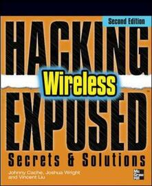 Hacking exposed wireless - Johnny Cache,Joshua Wright,Vincent Liu - copertina