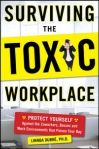 Foto Cover di Surviving the Toxic Workplace: Protect Yourself Against Coworkers, Bosses, and Work Environments That Poison Your Day, Ebook inglese di Linnda Durre, edito da McGraw-Hill Education