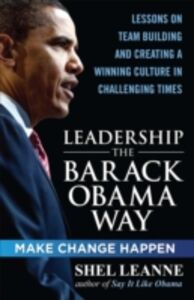 Foto Cover di Leadership the Barack Obama Way: Lessons on Teambuilding and Creating a Winning Culture in Challenging Times, Ebook inglese di Shel Leanne,Shelly Leanne, edito da McGraw-Hill Education