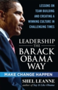 Ebook in inglese Leadership the Barack Obama Way: Lessons on Teambuilding and Creating a Winning Culture in Challenging Times Leanne, Shel , Leanne, Shelly