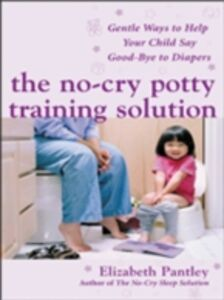Ebook in inglese No-Cry Potty Training Solution: Gentle Ways to Help Your Child Say Good-Bye to Diapers Pantley, Elizabeth