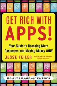 Get Rich with Apps!: Your Guide to Reaching More Customers and Making Money Now - Jesse Feiler - cover