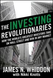 Investing Revolutionaries: How the World's Greatest Investors Take on Wall Street and Win in Any Market