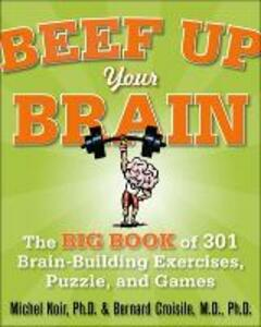 Beef Up Your Brain: The Big Book of 301 Brain-Building Exercises, Puzzles and Games! - Michel Noir - cover