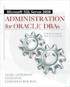 Microsoft SQL Server 2008 Administration for Oracle DBAs - Mark Anderson,James Fox,Christian Bolton - cover