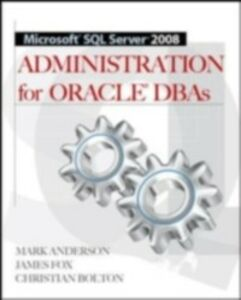 Ebook in inglese Microsoft SQL Server 2008 Administration for Oracle DBAs Anderson, Mark , Bolton, Christian , Fox, James