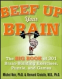 Ebook in inglese Beef Up Your Brain: The Big Book of 301 Brain-Building Exercises, Puzzles and Games! Noir, Michel