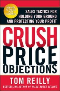 Foto Cover di Crush Price Objections: Sales Tactics for Holding Your Ground and Protecting Your Profit, Ebook inglese di Tom Reilly, edito da McGraw-Hill Education