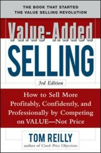 Foto Cover di Value-Added Selling: How to Sell More Profitably, Confidently, and Professionally by Competing on Value, Not Price 3/e, Ebook inglese di Tom Reilly, edito da McGraw-Hill Education