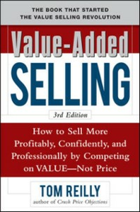 Ebook in inglese Value-Added Selling: How to Sell More Profitably, Confidently, and Professionally by Competing on Value, Not Price 3/e Reilly, Tom