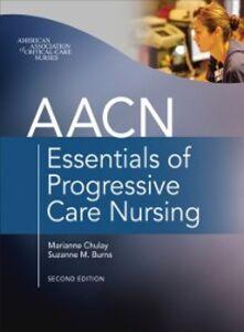 Foto Cover di AACN Essentials of Progressive Care Nursing, Second Edition, Ebook inglese di Suzanne M. Burns,Marianne Chulay, edito da McGraw-Hill Education