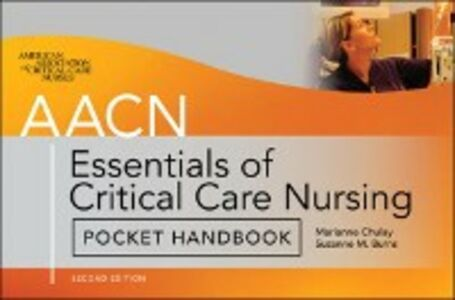 Ebook in inglese AACN Essentials of Critical Care Nursing Pocket Handbook, Second Edition AACN, American Association of Critical-Care Nurses , Burns, Suzanne , Chulay, Marianne