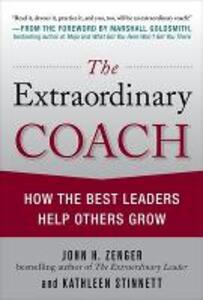 The Extraordinary Coach: How the Best Leaders Help Others Grow - John H. Zenger,Kathleen Stinnett - cover