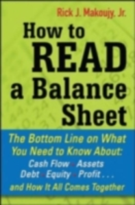 Ebook in inglese How to Read a Balance Sheet: The Bottom Line on What You Need to Know about Cash Flow, Assets, Debt, Equity, Profit...and How It all Comes Together Makoujy, Rick