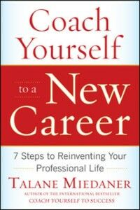 Ebook in inglese Coach Yourself to a New Career: 7 Steps to Reinventing Your Professional Life Miedaner, Talane
