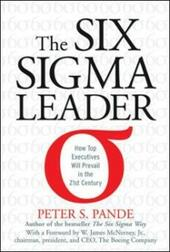 Six Sigma Leader: How Top Executives Will Prevail in the 21st Century