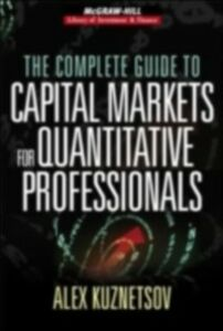 Ebook in inglese Complete Guide to Capital Markets for Quantitative Professionals Kuznetsov, Alex