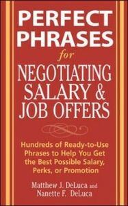 Foto Cover di Perfect Phrases for Negotiating Salary and Job Offers: Hundreds of Ready-to-Use Phrases to Help You Get the Best Possible Salary, Perks or Promotion, Ebook inglese di Matthew DeLuca,Nanette DeLuca, edito da McGraw-Hill Education