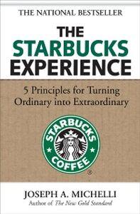 Ebook in inglese Starbucks Experience: 5 Principles for Turning Ordinary Into Extraordinary Michelli, Joseph