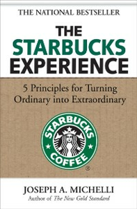 Ebook in inglese Starbucks Experience: 5 Principles for Turning Ordinary Into Extraordinary Michelli, Joseph