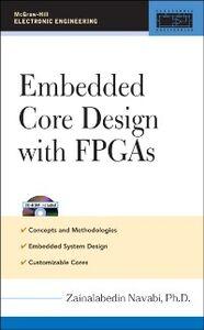 Foto Cover di Embedded Core Design with FPGAs, Ebook inglese di Zainalabedin Navabi, edito da McGraw-Hill Education