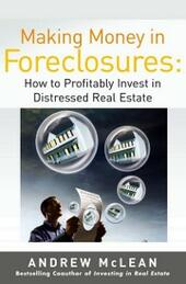 Making Money in Foreclosures: How to Invest Profitably in Distressed Real Estate