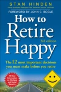 Ebook in inglese How to Retire Happy: The 12 Most Important Decisions You Must Make Before You Retire, Third Edition Hinden, Stan
