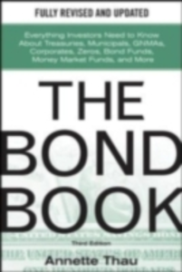 Ebook in inglese Bond Book, Third Edition: Everything Investors Need to Know About Treasuries, Municipals, GNMAs, Corporates, Zeros, Bond Funds, Money Market Funds, and More Thau, Annette