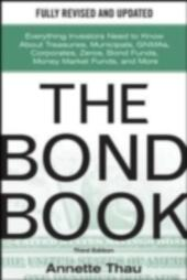 Bond Book, Third Edition: Everything Investors Need to Know About Treasuries, Municipals, GNMAs, Corporates, Zeros, Bond Funds, Money Market Funds, and More