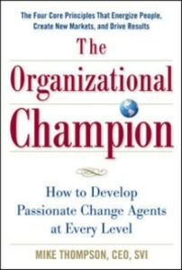 Ebook in inglese Organizational Champion: How to Develop Passionate Change Agents at Every Level Thompson, Mike