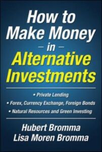 Ebook in inglese How to Make Money in Alternative Investments Bromma, Hubert , Bromma, Lisa Moren