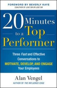 Ebook in inglese 20 Minutes to a Top Performer: Three Fast and Effective Conversations to Motivate, Develop, and Engage Your Employees Vengel, Alan