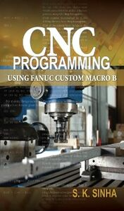 Foto Cover di CNC Programming using Fanuc Custom Macro B, Ebook inglese di S. K Sinha, edito da McGraw-Hill Education