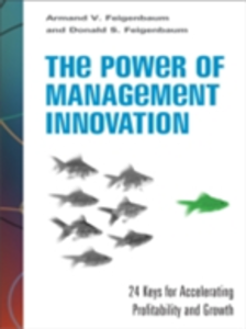 Ebook in inglese Power of Management Innovation: 24 Keys for Accelerating Profitability and Growth Feigenbaum, Armand V. , Feigenbaum, Donald S.