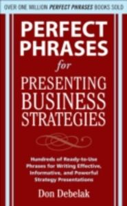 Ebook in inglese Perfect Phrases for Presenting Business Strategies Debelak, Don