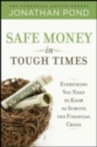 Ebook in inglese Safe Money in Tough Times: Everything You Need to Know to Survive the Financial Crisis Pond, Jonathan