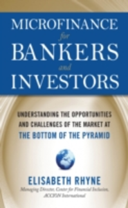 Ebook in inglese Microfinance for Bankers and Investors: Understanding the Opportunities and Challenges of the Market at the Bottom of the Pyramid Rhyne, Elizabeth