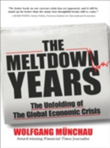 Ebook in inglese Meltdown Years: The Unfolding of the Global Economic Crisis Munchau, Wolfgang
