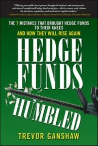 Foto Cover di Hedge Funds, Humbled: The 7 Mistakes That Brought Hedge Funds to Their Knees and How They Will Rise Again, Ebook inglese di Trevor Ganshaw, edito da McGraw-Hill Education