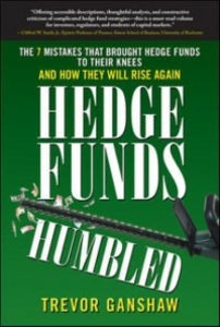 Ebook in inglese Hedge Funds, Humbled: The 7 Mistakes That Brought Hedge Funds to Their Knees and How They Will Rise Again Ganshaw, Trevor