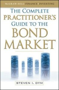Ebook in inglese Complete Practitioner's Guide to the Bond Market Dym, Steven