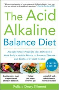 Ebook in inglese Acid Alkaline Balance Diet, Second Edition: An Innovative Program that Detoxifies Your Body's Acidic Waste to Prevent Disease and Restore Overall Health Kliment, Felicia