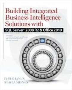 Building Integrated Business Intelligence Solutions with SQL Server 2008 R2 & Office 2010 - Philo B. Janus,Stacia Misner - cover