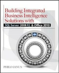 Foto Cover di Building Integrated Business Intelligence Solutions with SQL Server 2008 R2 & Office 2010, Ebook inglese di Philo Janus,Stacia Misner, edito da McGraw-Hill Education
