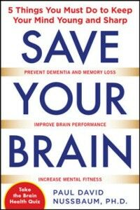 Ebook in inglese Save Your Brain: The 5 Things You Must Do to Keep Your Mind Young and Sharp Nussbaum, Paul