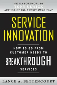 Ebook in inglese Service Innovation: How to Go from Customer Needs to Breakthrough Services Bettencourt, Lance