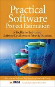 Practical Software Project Estimation: A Toolkit for Estimating Software Development Effort & Duration - International Software Benchmarking Standards Group,Peter R. Hill - cover