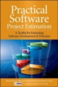 Ebook in inglese Practical Software Project Estimation: A Toolkit for Estimating Software Development Effort & Duration Group, International Software Benchmarking Standards , Hill, Peter